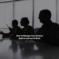 How to Manage Your Finances Both In and Out of Work